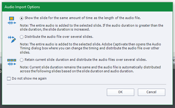 The Captivate audio import options. It has radiobox for each of the three options discussed above. It also contains a checkbox Do not show me again. At the bottom right are buttons OK and Cancel.
